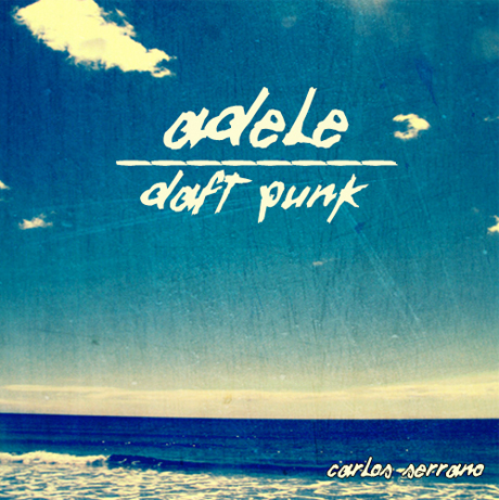 Adele + Daft Punk: Something About The Fire (Carlos Serrano Mix)