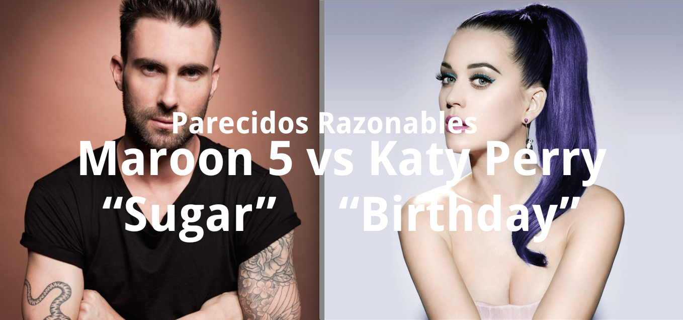 "Parecidos Razonables: ""Sugar"" (Maroon 5) vs ""Birthday"" (Katy Perry)"